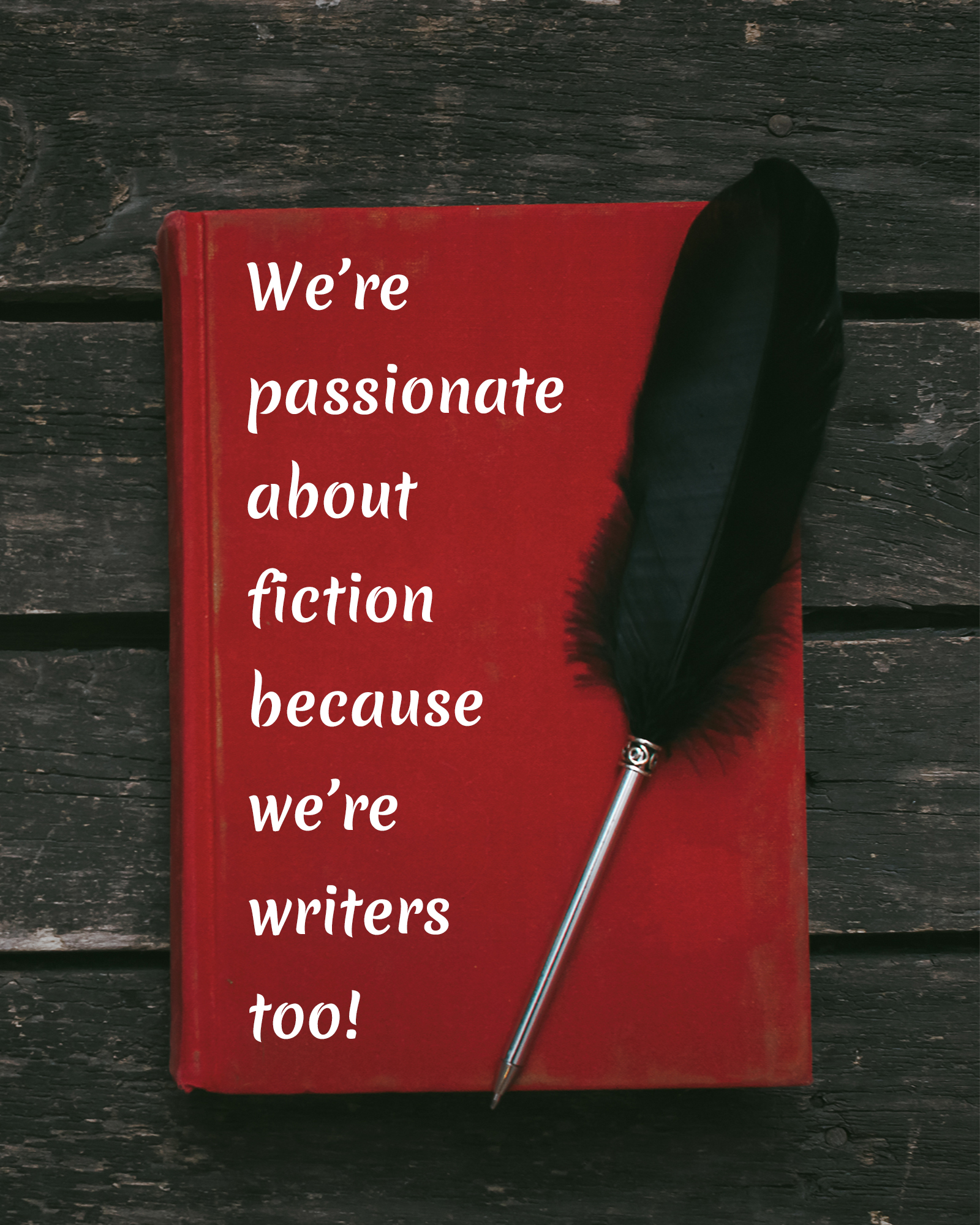 Marketing and publicity for fiction authors and fiction books. Red book with black feather quill pen. White lettering on book says we're passionate about fiction because we're writers too!