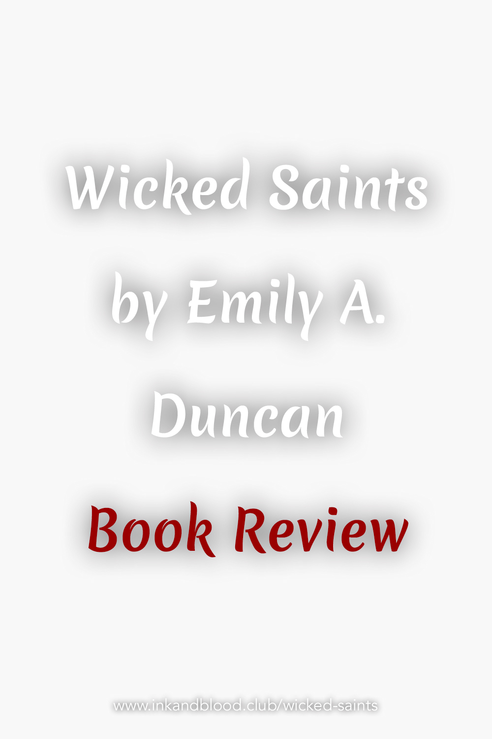 Book review for the gorgeously written Wicked Saints by Emily A. Duncan #fantasy #fiction #bookstagram Image is a white background with smoky letters that say Wicked Saints by Emily A. Duncan and the words Book Review in red.
